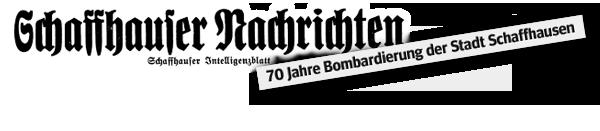 Schaffhauser Nachrichten – 70 Jahre Bombardierung der Stadt Schaffhausen